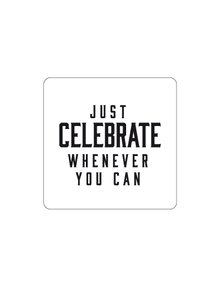Sticker wit/zwart 'Just Celebrate whenever you can'